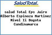 <i>salud Total Eps Jairo Alberto Espinoza Martinez Nivel Ii Bogota Cundinamarca</i>