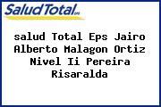 <i>salud Total Eps Jairo Alberto Malagon Ortiz Nivel Ii Pereira Risaralda</i>