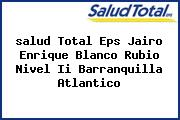 <i>salud Total Eps Jairo Enrique Blanco Rubio Nivel Ii Barranquilla Atlantico</i>