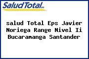 <i>salud Total Eps Javier Noriega Range Nivel Ii Bucaramanga Santander</i>