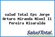 <i>salud Total Eps Jorge Arturo Miranda Nivel Ii Pereira Risaralda</i>