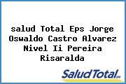 <i>salud Total Eps Jorge Oswaldo Castro Alvarez Nivel Ii Pereira Risaralda</i>