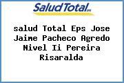 <i>salud Total Eps Jose Jaime Pacheco Agredo Nivel Ii Pereira Risaralda</i>