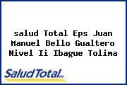 <i>salud Total Eps Juan Manuel Bello Gualtero Nivel Ii Ibague Tolima</i>