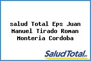<i>salud Total Eps Juan Manuel Tirado Roman Monteria Cordoba</i>