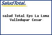 <i>salud Total Eps La Loma Valledupar Cesar</i>