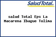 <i>salud Total Eps La Macarena Ibague Tolima</i>