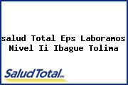 <i>salud Total Eps Laboramos Nivel Ii Ibague Tolima</i>