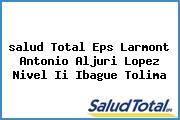 <i>salud Total Eps Larmont Antonio Aljuri Lopez Nivel Ii Ibague Tolima</i>