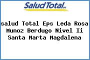 <i>salud Total Eps Leda Rosa Munoz Berdugo Nivel Ii Santa Marta Magdalena</i>