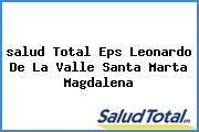 <i>salud Total Eps Leonardo De La Valle Santa Marta Magdalena</i>