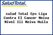 <i>salud Total Eps Liga Contra El Cancer Neiva Nivel Iii Neiva Huila</i>