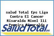 <i>salud Total Eps Liga Contra El Cancer Risaralda Nivel Iii Pereira Risaralda</i>