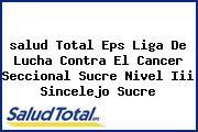 <i>salud Total Eps Liga De Lucha Contra El Cancer Seccional Sucre Nivel Iii Sincelejo Sucre</i>
