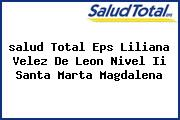 <i>salud Total Eps Liliana Velez De Leon Nivel Ii Santa Marta Magdalena</i>
