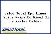 <i>salud Total Eps Linea Medica Amiga Eu Nivel Ii Manizales Caldas</i>