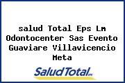 Teléfono y Dirección Salud Total Eps, Lm Odontocenter S.A.S. Evento Guaviare, Villavicencio , Meta