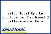 <i>salud Total Eps Lm Odontocenter Sas Nivel I Villavicencio Meta</i>