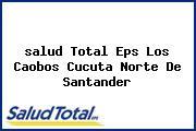 <i>salud Total Eps Los Caobos Cucuta Norte De Santander</i>