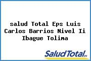 <i>salud Total Eps Luis Carlos Barrios Nivel Ii Ibague Tolima</i>