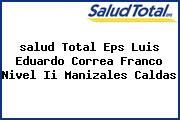 <i>salud Total Eps Luis Eduardo Correa Franco Nivel Ii Manizales Caldas</i>