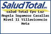 <i>salud Total Eps Luz Angela Sogamoso Casallas Nivel Ii Villavicencio Meta</i>