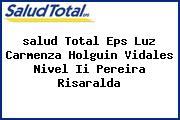 <i>salud Total Eps Luz Carmenza Holguin Vidales Nivel Ii Pereira Risaralda</i>