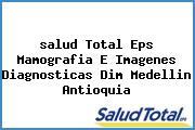 <i>salud Total Eps Mamografia E Imagenes Diagnosticas Dim Medellin Antioquia</i>