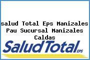 <i>salud Total Eps Manizales Pau Sucursal Manizales Caldas</i>