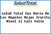 <i>salud Total Eps Maria De Los Angeles Rojas Irurita Nivel Ii Cali Valle</i>