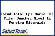 <i>salud Total Eps Maria Del Pilar Sanchez Nivel Ii Pereira Risaralda</i>