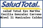 <i>salud Total Eps Martha Cecilia Gonzalez Carreno Nivel Ii Manizales Caldas</i>