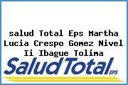 <i>salud Total Eps Martha Lucia Crespo Gomez Nivel Ii Ibague Tolima</i>