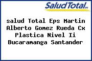 <i>salud Total Eps Martin Alberto Gomez Rueda Cx Plastica Nivel Ii Bucaramanga Santander</i>