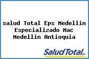 <i>salud Total Eps Medellin Especializado Mac Medellin Antioquia</i>