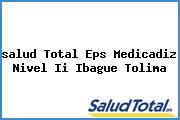 <i>salud Total Eps Medicadiz Nivel Ii Ibague Tolima</i>