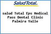 <i>salud Total Eps Medical Pass Dental Clinic Palmira Valle</i>