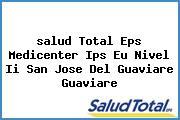 <i>salud Total Eps Medicenter Ips Eu Nivel Ii San Jose Del Guaviare Guaviare</i>