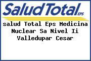 <i>salud Total Eps Medicina Nuclear Sa Nivel Ii Valledupar Cesar</i>