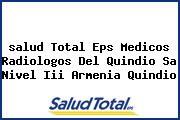 <i>salud Total Eps Medicos Radiologos Del Quindio Sa Nivel Iii Armenia Quindio</i>