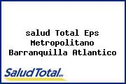 <i>salud Total Eps Metropolitano Barranquilla Atlantico</i>