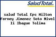 <i>salud Total Eps Milton Ferney Jimenez Soto Nivel Ii Ibague Tolima</i>