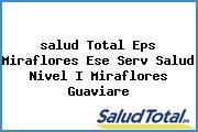 <i>salud Total Eps Miraflores Ese Serv Salud Nivel I Miraflores Guaviare</i>