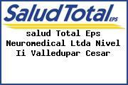 <i>salud Total Eps Neuromedical Ltda Nivel Ii Valledupar Cesar</i>