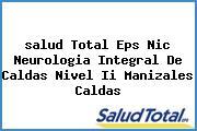 <i>salud Total Eps Nic Neurologia Integral De Caldas Nivel Ii Manizales Caldas</i>