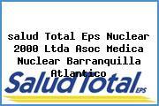 <i>salud Total Eps Nuclear 2000 Ltda Asoc Medica Nuclear Barranquilla Atlantico</i>