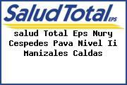 <i>salud Total Eps Nury Cespedes Pava Nivel Ii Manizales Caldas</i>