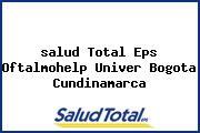<i>salud Total Eps Oftalmohelp Univer Bogota Cundinamarca</i>