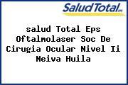 <i>salud Total Eps Oftalmolaser Soc De Cirugia Ocular Nivel Ii Neiva Huila</i>