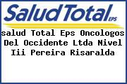 <i>salud Total Eps Oncologos Del Occidente Ltda Nivel Iii Pereira Risaralda</i>